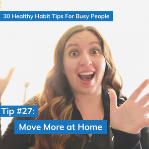 Tip #27: Move More At Home