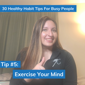 Coach Veronica sitting down with the words 30 Healthy Habit Tips for busy people above her head and the words Tip #5 Exercise your mind at the bottom